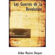 Les Guerres de La Racvolution by Arthur Chuquet