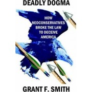 Deadly Dogma by Grant F Smith