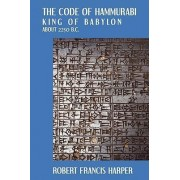 The Code of Hammurabi by Robert Francis Harper