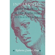 Inwardness and Theater in the English Renaissance by Katharine Eisaman Maus