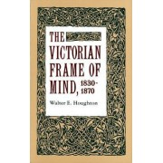 The Victorian Frame of Mind, 1830-1870 by Walter E. Houghton