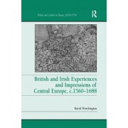 British and Irish Experiences and Impressions of Central Europe, C.1560 1688