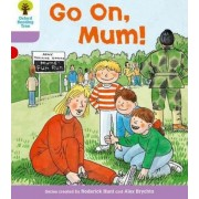 Oxford Reading Tree Level 1+: More First Sentences a: Go on Mum by Roderick Hunt