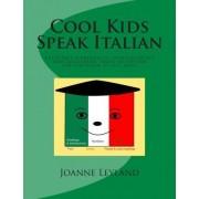 Cool Kids Speak Italian by Joanne Leyland