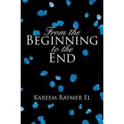 From the Beginning to the End by Kareem Raymer El