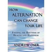 How Alternation Can Change Your Life by Andrew Oser