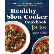 Healthy Slow Cooker Cookbook for Two by Pamela Ellgen