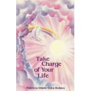 Take Charge of Your Life by Patricia D. Cota-Robles