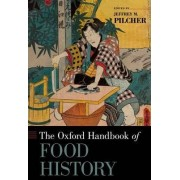 The Oxford Handbook of Food History by Jeffrey M. Pilcher