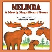 Melinda a Mostly Magnificent Moose by Daniel Burch Fiddler