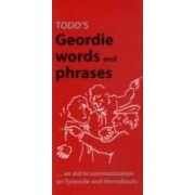 Todd's Geordie Words And Phrases: An Aid To Communication On Tyneside And Thereabouts