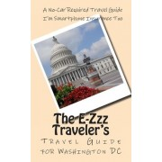 The 2015-16 E-Zzz Traveler's Travel Guide for Washington DC by R Pasinski