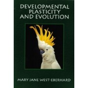Developmental Plasticity and Evolution by Mary Jane West-Eberhard
