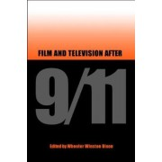 Film and Television After 9/11 by Wheeler W. Dixon