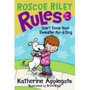 Don't Swap Your Sweater for Your Dog by Katherine Applegate