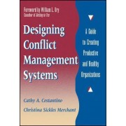 Designing Conflict Management by Cathy A. Constantino