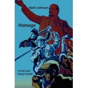 Homage to the Last Avant-Garde by Kent Johnson