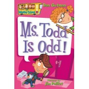 Ms. Todd is Odd! by Dan Gutman