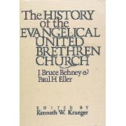 The History of the Evangelical United Brethren Church by Bruce J. Behney