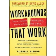 Workarounds That Work: How to Conquer Anything That Stands in Your Way at Work by Russell Bishop