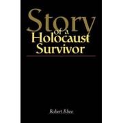 Story of a Holocaust Survivor by Robert W Rhee