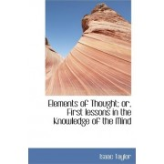 Elements of Thought; Or, First Lessons in the Knowledge of the Mind by Isaac Taylor
