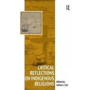 Critical Reflections on Indigenous Religions by James L. Cox
