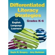 Differentiated Literacy Strategies for English Language Learners: Grades K-6 by Gayle H. Gregory
