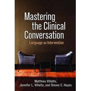 Matthieu Villatte Mastering the Clinical Conversation: Language as Intervention