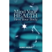 Mind Your Health, Heal Your Body by Robert Siblerud
