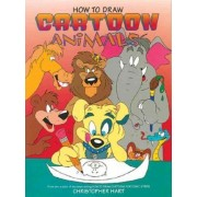 How To Draw Cartoon Animals by Christopher Hart