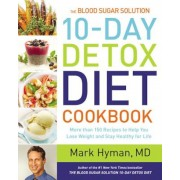 The Blood Sugar Solution 10-Day Detox Diet Cookbook: More Than 150 Recipes to Help You Lose Weight and Stay Healthy for Life, Hardcover