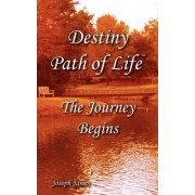 Destiny Path of Life - The Journey Begins by Joseph James Hartmann