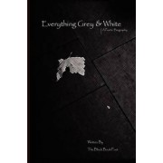 Everything Grey & White by The Black Book Poet