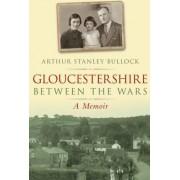 Gloucestershire Between the Wars by Arthur Stanley Bullock