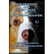 Dog Training and Eight Faces of Aggressive Behavior by Matthew Duffy