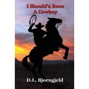 "I Shoulda Been a Cowboy: Troy ""Mack"" Macalan, a Modern Day Lover of Cowboys and the Old West. Mack Mysteriously Finds Himself in Eagle Bluff, N"