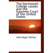 The Dartmouth College Causes and the Supreme Court of the United States by John Major Shirley