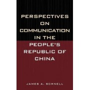 Perspectives on Communication in the People's Republic of China by James A. Schnell