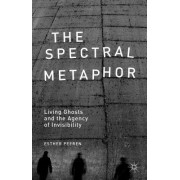 The Spectral Metaphor: Living Ghosts and the Agency of Invisibility