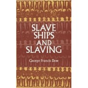 Slave Ships and Slaving by George Francis Dow