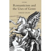 Romanticism and the Uses of Genre by David Duff