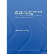 Ecological Economics and Industrial Ecology by Jakub Kronenberg