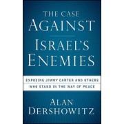 The Case Against Israel's Enemies by Alan Dershowitz