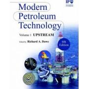 Modern Petroleum Technology: Upstream v.1 by Institute of Petroleum (IP)