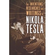 The Inventions, Researches and Writings of Nikola Tesla by Nikola Tesla
