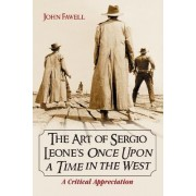 The Art of Sergio Leone's Once Upon a Time in the West by John Fawell