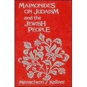 Maimonides on Judaism and the Jewish People by Menachem Kellner