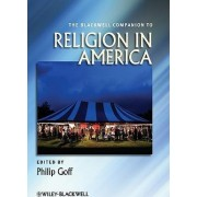 The Blackwell Companion to Religion in America by Philip Goff