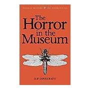 The Horror in the Museum: Collected Short Stories Vol. 2 (Tales of Mystery & the Supernatural)